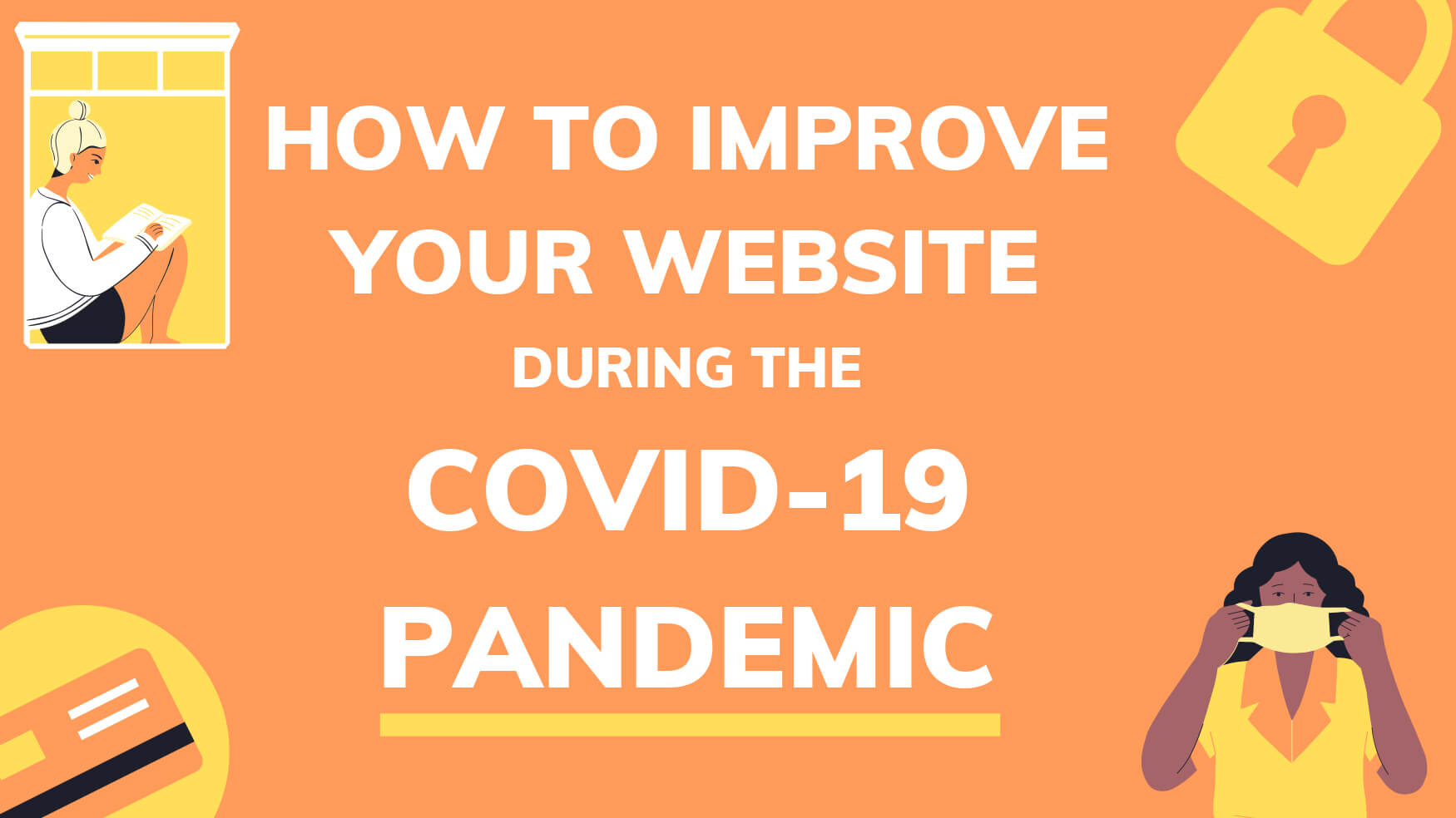 How to Improve your Company's Website during the Covid-19 Pandemic, despite your size